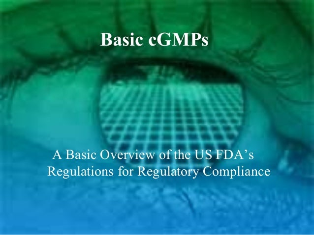 Basic cGMPs A Basic Overview of the US FDA's Regulations for Regulatory Compliance