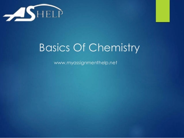 Basics Of Chemistry  www.myassignmenthelp.net