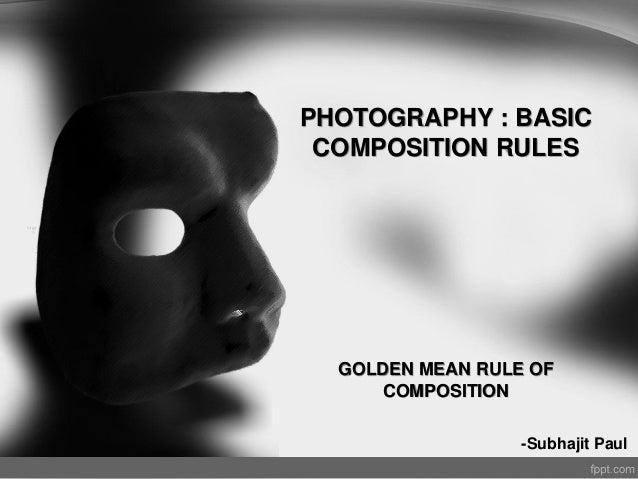 PHOTOGRAPHY : BASICCOMPOSITION RULESGOLDEN MEAN RULE OFCOMPOSITION-Subhajit Paul