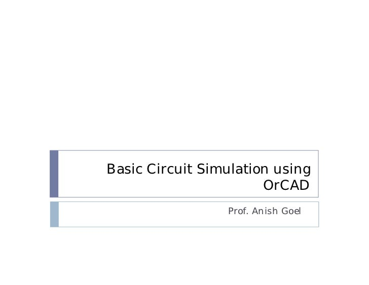 Basic Circuit Simulation using                       OrCAD                 Prof. Anish Goel
