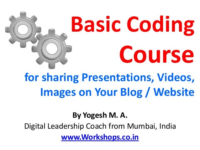 Basic Coding                          Coursefor sharing Presentations, Videos,   Images on Your Blog / Website            ...