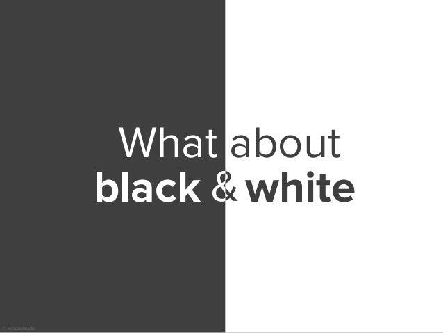 © Presentitude What about black white