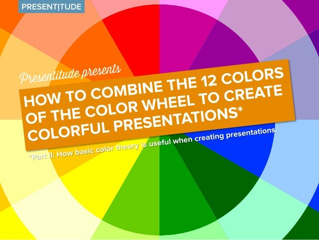 Split complementary color combinations. Color combinations basics for presentation designers The 12 colors in the color wheel can be combined ...