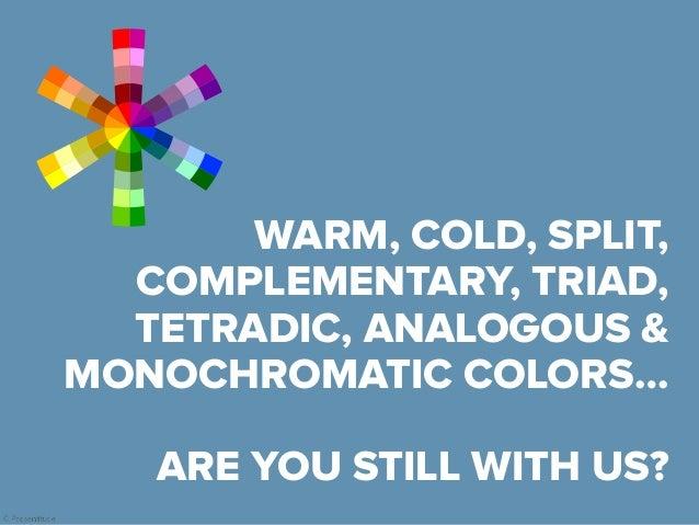 Warm colors Cool colors Split complementary colors Triad colors Tetradic colors Analogous colors Monochromatic colors Comp...