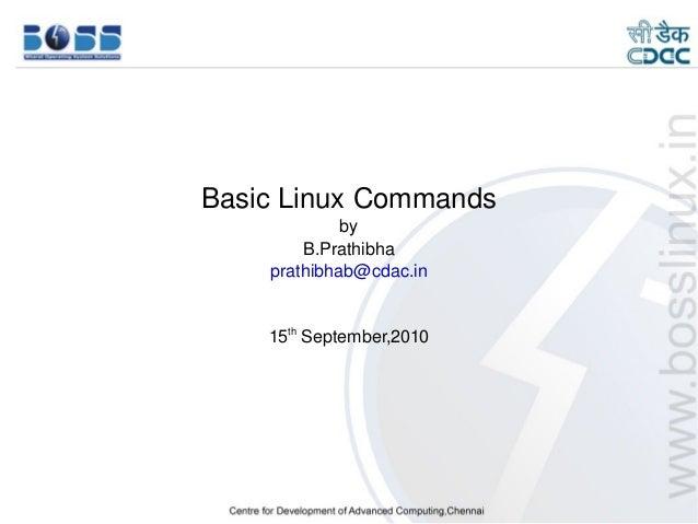 BasicLinuxCommands                       by                  B.Prathibha              prathibhab@cdac.in              15...