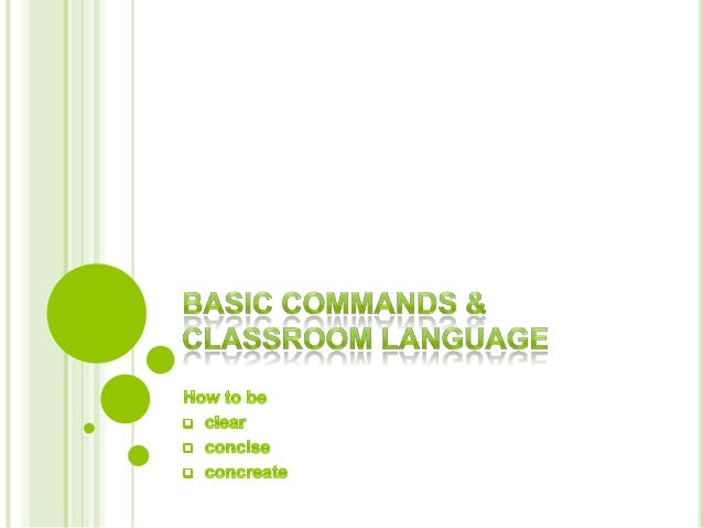  Classroom language has to be holistic, it consist ofall the interaction that is done in an academiccontext. Using basic ...
