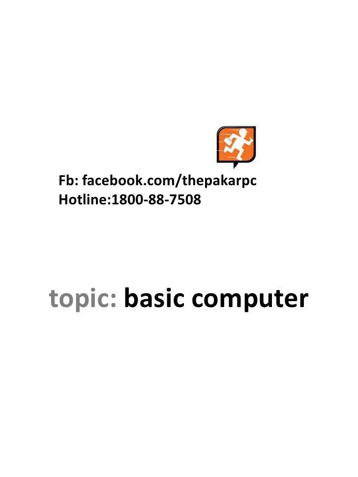 Fb: facebook.com/thepakarpcHotline:1800-88-7508topic: basic computer