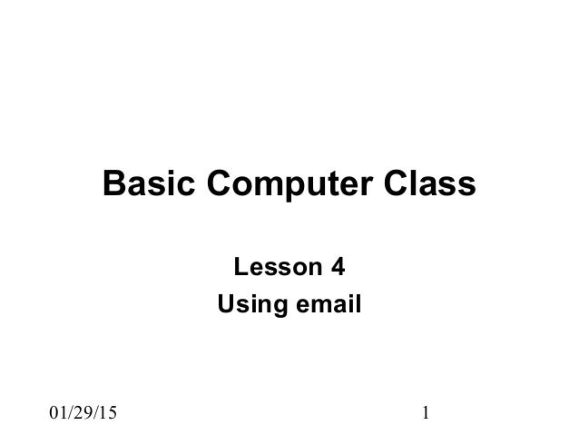 01/29/15 1 Basic Computer Class Lesson 4 Using email