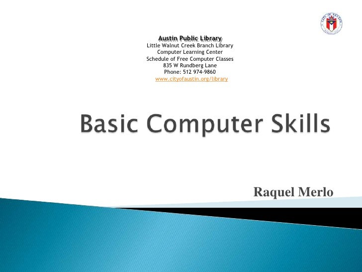 Basic ComputerSkills<br />Austin Public Library<br />Little Walnut Creek Branch Library<br />Computer Learning Center<br /...