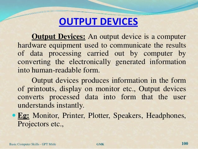 OUTPUT DEVICES        Output Devices: An output device is a computer   hardware equipment used to communicate the results ...