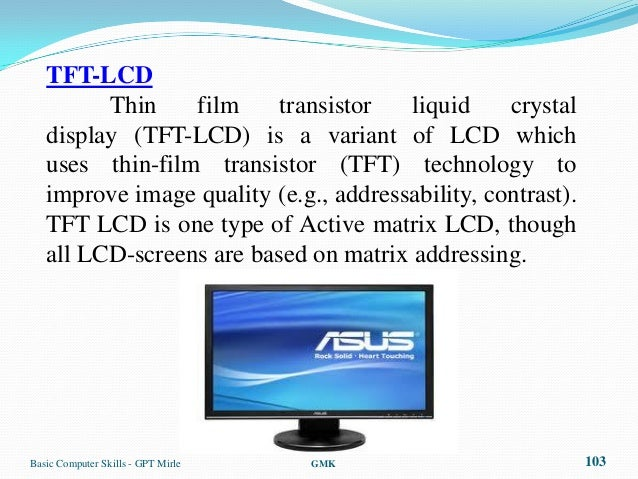TFT-LCD         Thin    film     transistor   liquid     crystal   display (TFT-LCD) is a variant of LCD which   uses thin...