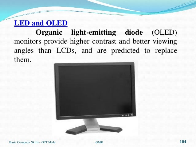 LED and OLED         Organic light-emitting diode (OLED)   monitors provide higher contrast and better viewing   angles th...