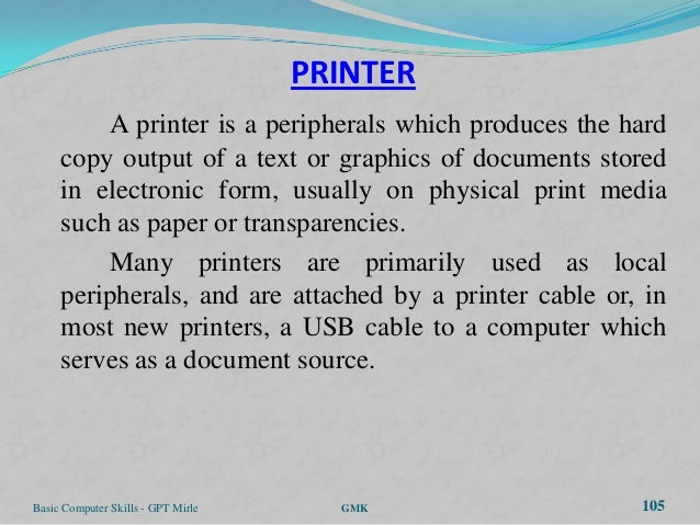 PRINTER         A printer is a peripherals which produces the hard     copy output of a text or graphics of documents stor...
