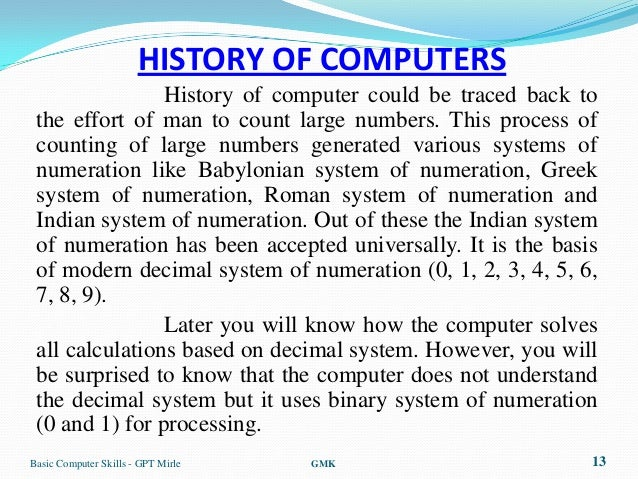 HISTORY OF COMPUTERS                History of computer could be traced back to the effort of man to count large numbers. ...