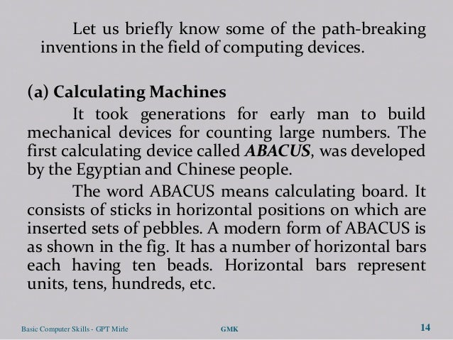 Let us briefly know some of the path-breaking      inventions in the field of computing devices. (a) Calculating Machines ...