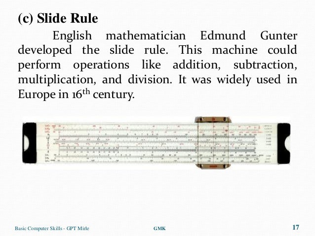 (c) Slide Rule       English mathematician Edmund Gunter developed the slide rule. This machine could perform operations l...