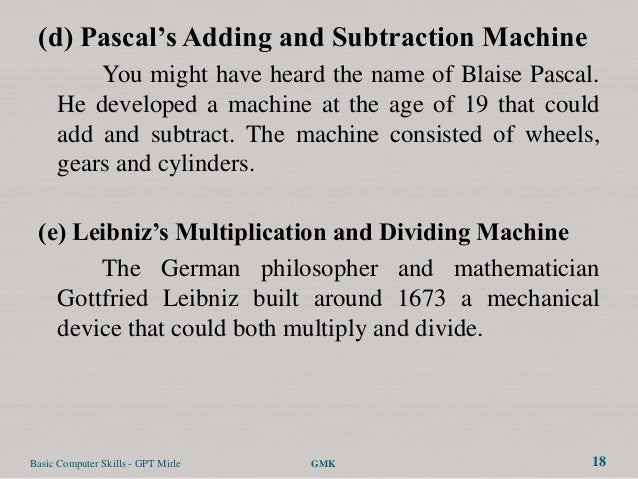 (d) Pascal's Adding and Subtraction Machine          You might have heard the name of Blaise Pascal.      He developed a m...