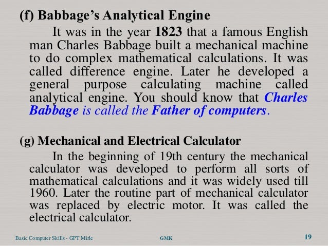 (f) Babbage's Analytical Engine        It was in the year 1823 that a famous English   man Charles Babbage built a mechani...