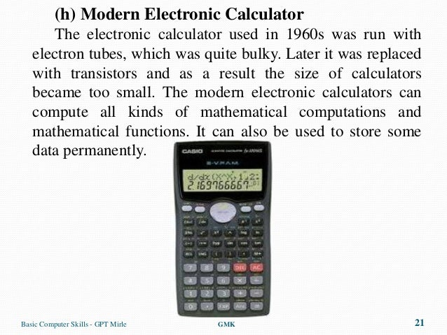 (h) Modern Electronic Calculator      The electronic calculator used in 1960s was run with   electron tubes, which was qui...