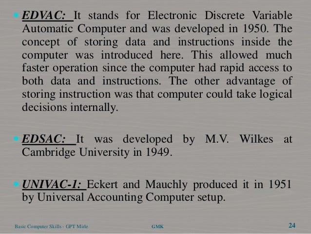  EDVAC: It stands for Electronic Discrete Variable   Automatic Computer and was developed in 1950. The   concept of stori...