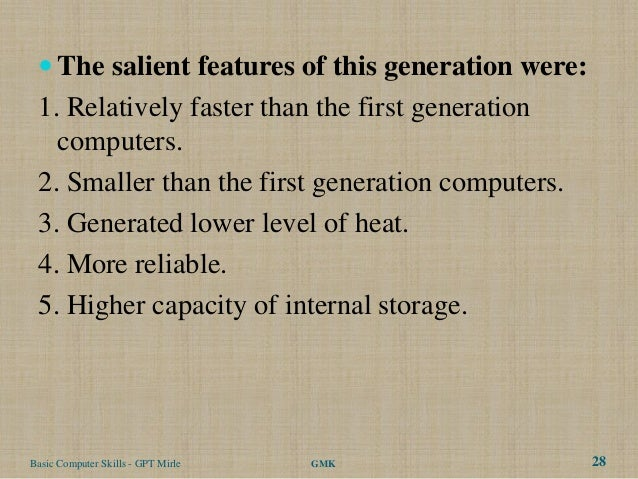  The salient features of this generation were: 1. Relatively faster than the first generation   computers. 2. Smaller tha...