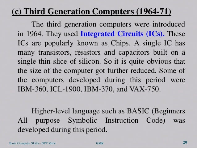 (c) Third Generation Computers (1964-71)           The third generation computers were introduced      in 1964. They used ...