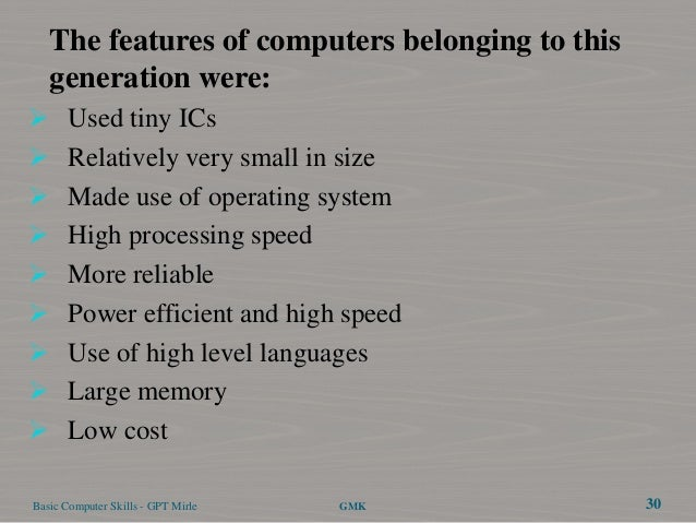 The features of computers belonging to this   generation were: Used tiny ICs Relatively very small in size Made use of ...