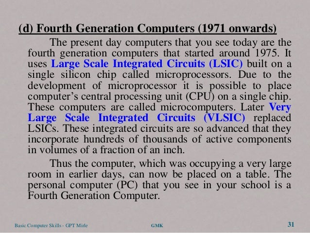 (d) Fourth Generation Computers (1971 onwards)           The present day computers that you see today are the      fourth ...