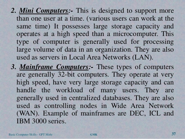 2. Mini Computers:- This is designed to support more   than one user at a time. (various users can work at the   same time...