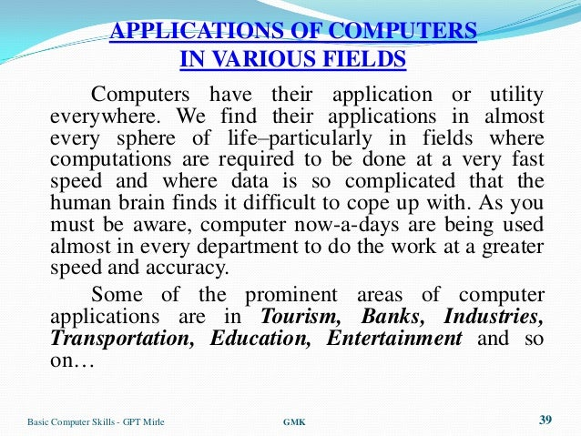 APPLICATIONS OF COMPUTERS                   IN VARIOUS FIELDS         Computers have their application or utility     ever...