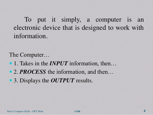 To put it simply, a computer is an      electronic device that is designed to work with      information. The Computer…  ...