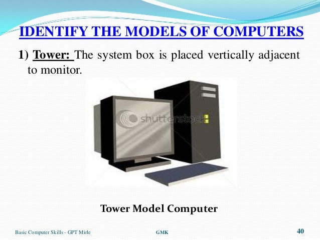 IDENTIFY THE MODELS OF COMPUTERS 1) Tower: The system box is placed vertically adjacent   to monitor.                     ...