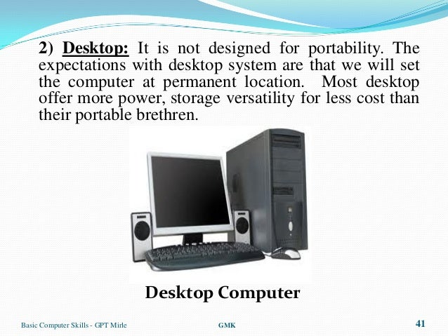 2) Desktop: It is not designed for portability. The     expectations with desktop system are that we will set     the comp...