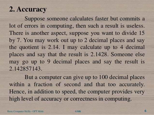 2. Accuracy        Suppose someone calculates faster but commits a lot of errors in computing, then such a result is usele...