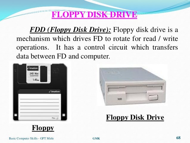 FLOPPY DISK DRIVE          FDD (Floppy Disk Drive): Floppy disk drive is a     mechanism which drives FD to rotate for rea...