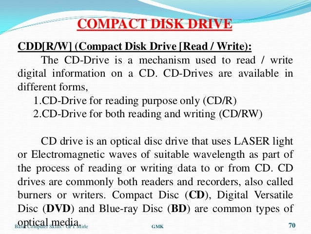 COMPACT DISK DRIVECDD[R/W] (Compact Disk Drive [Read / Write):      The CD-Drive is a mechanism used to read / writedigita...