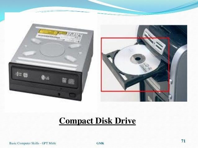 Compact Disk DriveBasic Computer Skills - GPT Mirle           GMK                                                         71