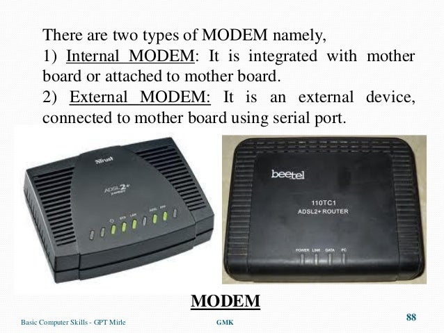 There are two types of MODEM namely,      1) Internal MODEM: It is integrated with mother      board or attached to mother...