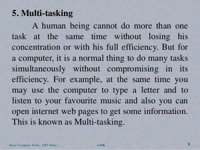 5. Multi-tasking       A human being cannot do more than one task at the same time without losing his concentration or wit...