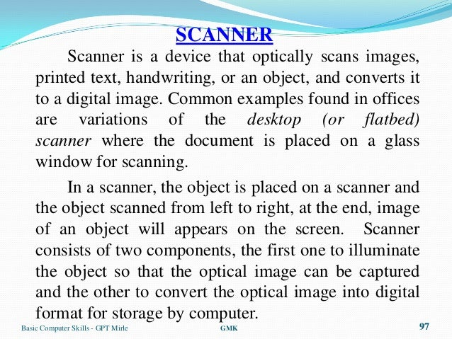 SCANNER         Scanner is a device that optically scans images,    printed text, handwriting, or an object, and converts ...
