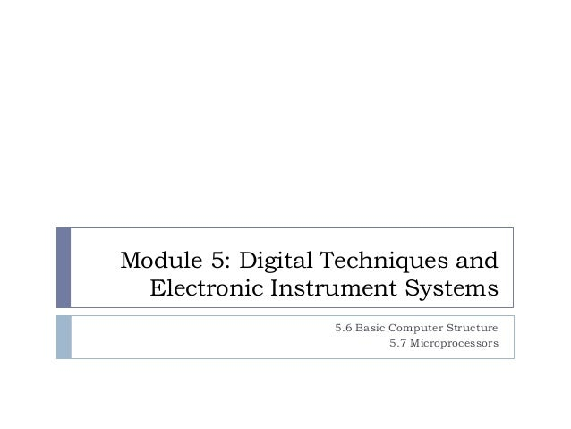 Module 5: Digital Techniques and Electronic Instrument Systems 5.6 Basic Computer Structure 5.7 Microprocessors