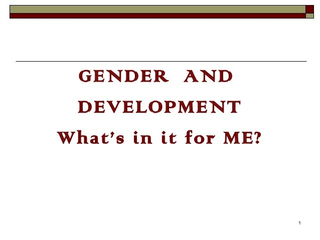 GENDER AND DEVELOPMENT What's in it for ME?  1