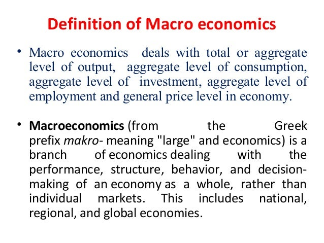what is macro economics See below: as opposed to microeconomics, macroeconomics is concerned with the economy of nations for instance, here are some factors of economics that are considered components of macroeconomics: gdp (gross domestic product) trade between two countries unemployment levels inflation/deflation the big takeaway is that macroeconomics is the study.