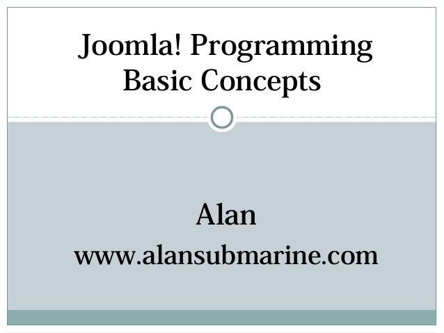 Joomla! Programming   Basic Concepts        Alanwww.alansubmarine.com