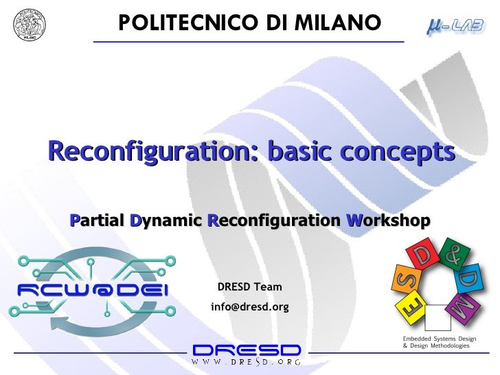 Reconfiguration: basic concepts P artial   D ynamic  R econfiguration  W orkshop DRESD Team [email_address]