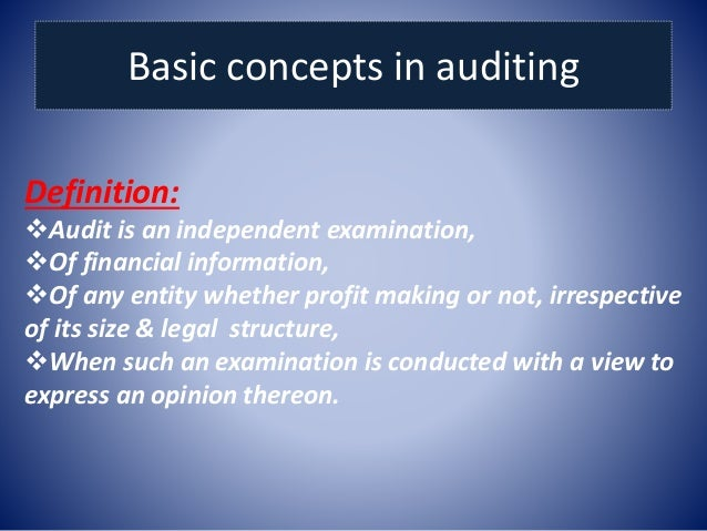 concepts of auditing Basic concepts in auditing 1 basic concepts in auditing definition: audit is an  independent examination, of financial information, of any.
