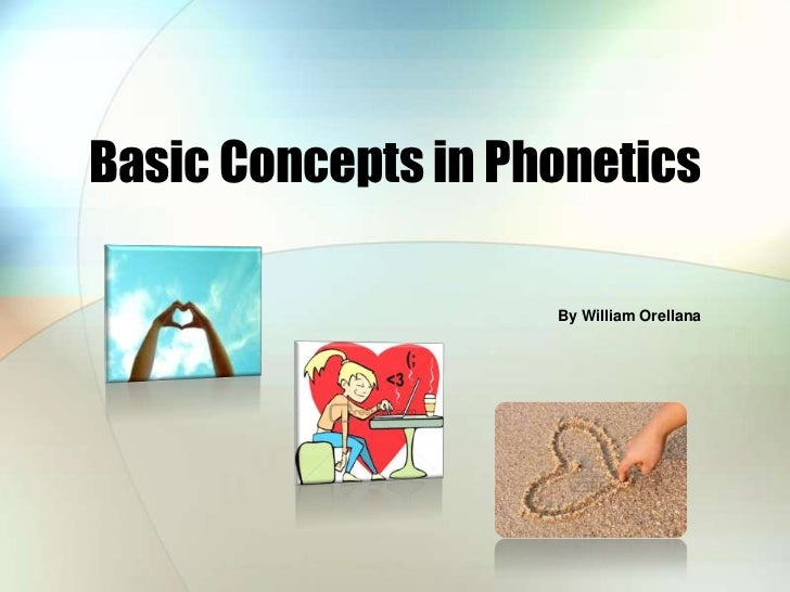 Basic Concepts in Phonetics<br />By William Orellana<br />