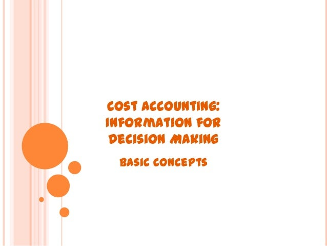 Cost Accounting: Information for Decision Making Basic Concepts