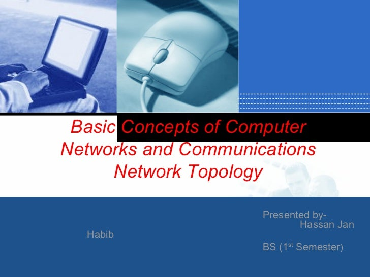 Basic Concepts of ComputerNetworks and Communications      Network Topology                       Presented by-           ...