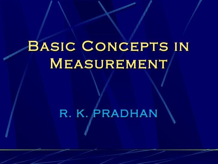Basic Concepts in  Measurement   R. K. PRADHAN